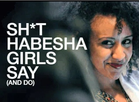 Sh*t Habesha Girls Say and Do