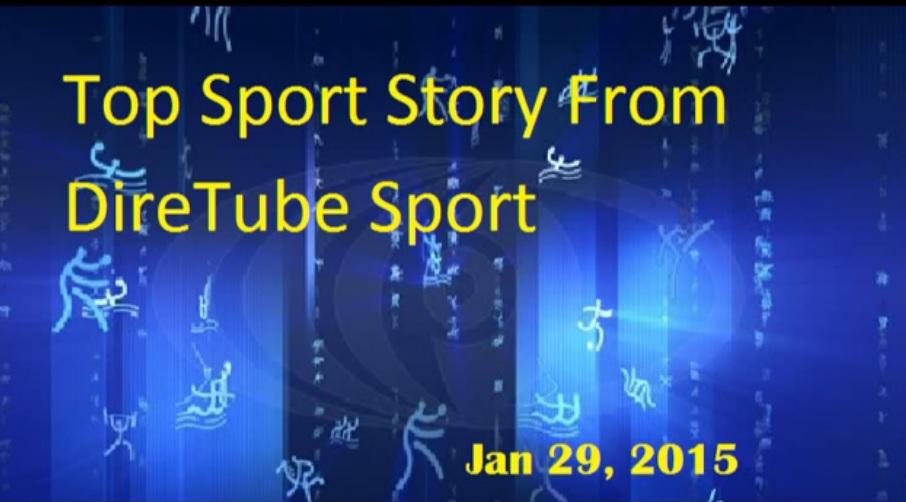 Top Sport Story From DireTube Sport Jan 29, 2015