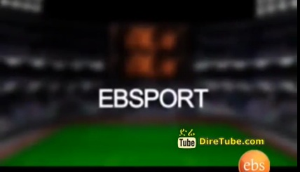 Ethiopian Sport - The Latest Sport News and Updates From EBS Sport Mar 16, 2014